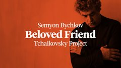Semyon Bychkov: 'Beloved Friend' Tchaikovsky Project