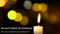 Radio 3 Breakfast Carol Competition 2017: Bernard Trafford's Sir Christemas