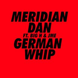 German Whip (feat. Big H & Jme)