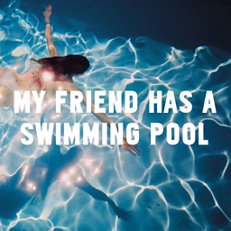 My Friend Has A Swimming Pool