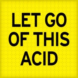 Let Go Of This Acid