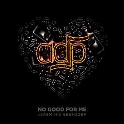 No Good For Me (feat. Jeremih & Ebenezer)
