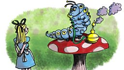 Alice in Wonderland: Part 5: Advice from a caterpillar