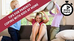 Tips for parents coping with kids at home