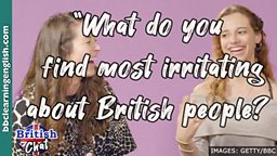 What do you find most irritating about British people?