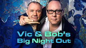 Vic & Bob's Big Night Out - Series 1: Episode 1