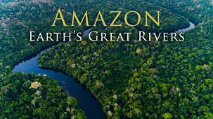 Earth's Great Rivers - Series 1: 1. Amazon