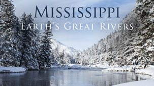 Earth's Great Rivers - Series 1: 3. Mississippi