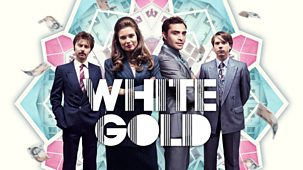 White Gold - Series 2: Episode 1