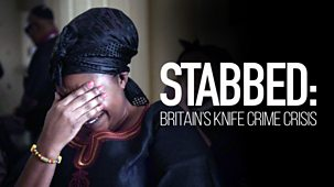 Stabbed: Britain's Knife Crime Crisis