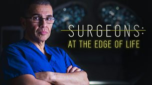 Surgeons: At The Edge Of Life - Series 2: 1. One False Move