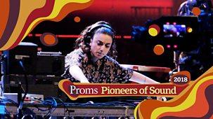 Bbc Proms - 2018: Pioneers Of Sound