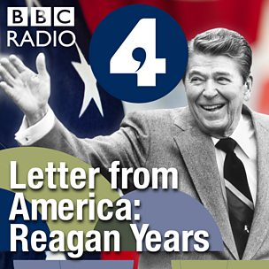 Letter from America by Alistair Cooke: The Reagan Years (1981-1988)