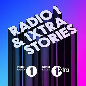 Radio 1 and 1Xtra Stories