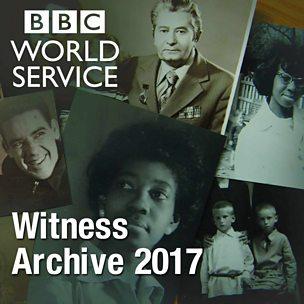 Witness History: Witness Archive 2017