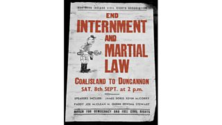 A poster advertises a Northern Ireland Civil Rights Association march, with the words 'End Internment and Martial Law' (10th October 1971). Internment lasted from 1971 to 1975