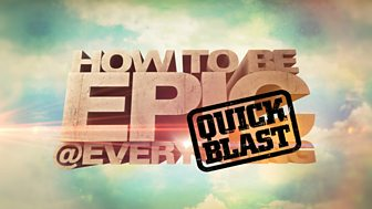 Epic Quick Blast - Series 2: Episode 5