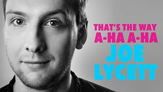 Joe Lycett - That's The Way, A-ha A-ha, Joe Lycett