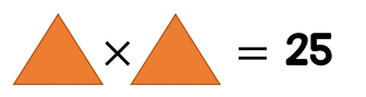 Triangle multiplied by triangle equals 25.