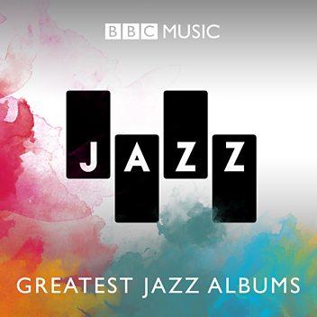 BBC Music Jazz: 50 Greatest Jazz Albums