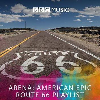 Arena: American Epic - Route 66 Playlist
