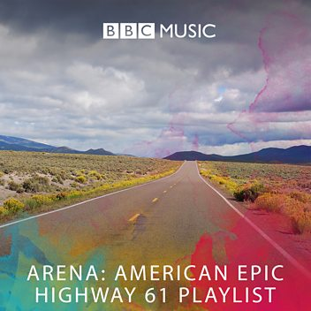 Arena: American Epic - Highway 61 Playlist