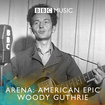 Arena: American Epic - Woody Guthrie