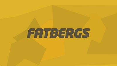 Fatbergs.