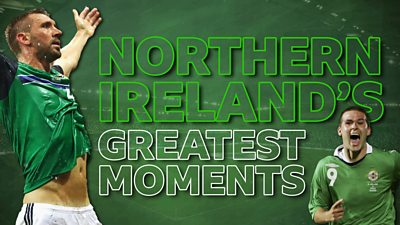 Northern Ireland's Greatest Moments