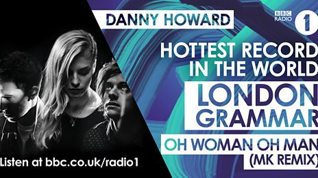 Hottest Record and Interview: London Grammar - Oh Woman Oh Man (MK Remix)