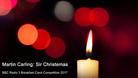 Radio 3 Breakfast Carol Competition 2017: Martin Carling
