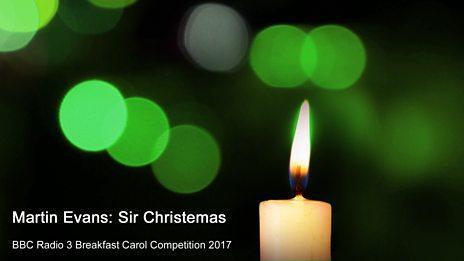 Radio 3 Breakfast Carol Competition 2017: Martin Evans