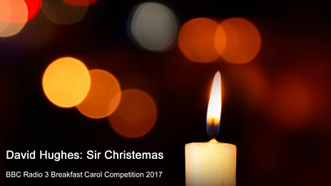 Radio 3 Breakfast Carol Competition 2017: David Hughes