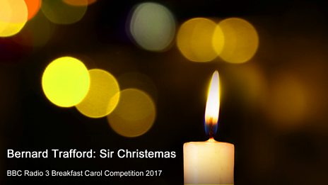 Radio 3 Breakfast Carol Competition 2017: Bernard Trafford