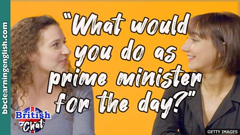 What would you do as prime minister for the day?