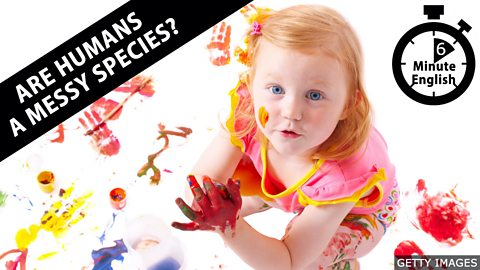 Are humans a messy species?