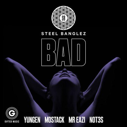 bad feat yungen mostack mr eazi not3s steel banglez song