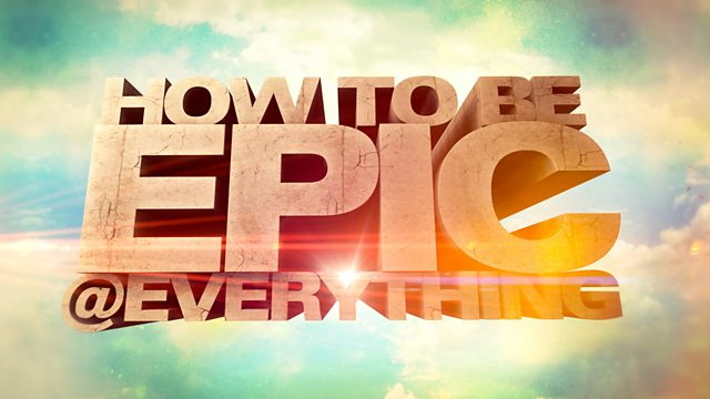 How to Be Epic @ Everything