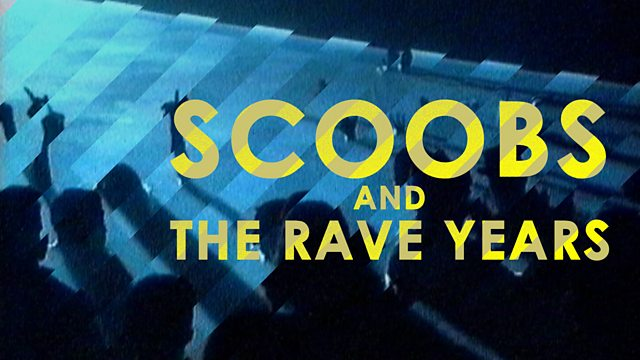 BBC Scotland - Scoobs and the Rave Years