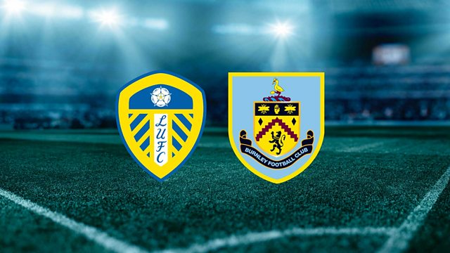 Bbc Radio 5 Live 5 Live Sport Premier League Football 2020 21 Leeds United V Burnley