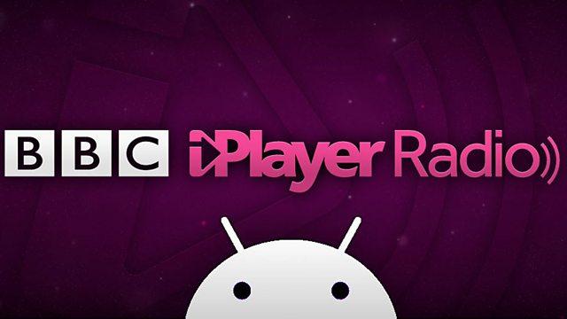BBC Blogs - Technology & Creativity Blog - BBC iPlayer Radio app on Android devices