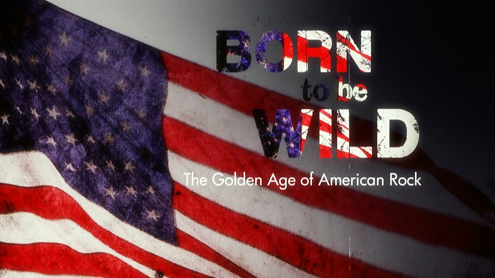 Born To Be Wild The Golden Age Of American Rock