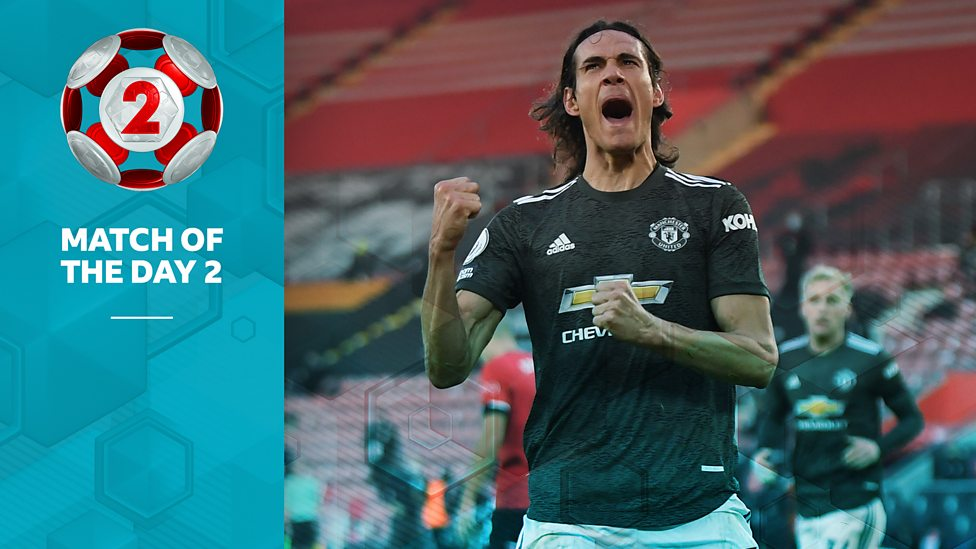 Match Of The Day Analysis How Cavani Won The Game For Man Utd With Magnificent Performance Bbc Sport
