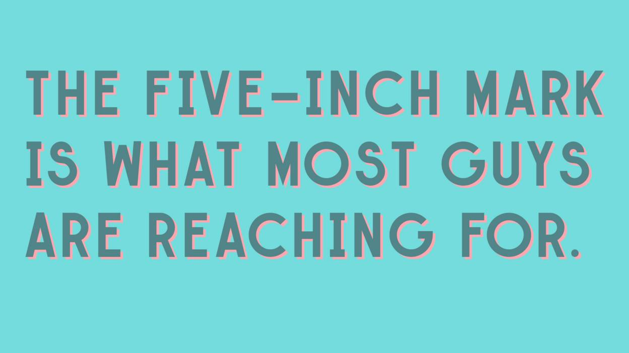 Quote: The five-inch mark is what most guys are reaching for