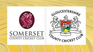 Somerset v Gloucestershire