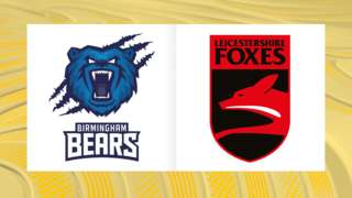 Birmingham Bears v Leicestershire Foxes