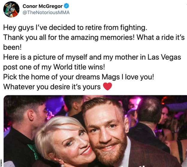 "Conor McGregor tweet: ""Hey guys I've decided to retire from fighting. Thank you for all the amazing memories! What a ride it's been! Here is a picture of myself and my mother in Las Vegas post one of my World title wins! Pick the home of your dreams Mags I love you! Whatever you desire it's yours"