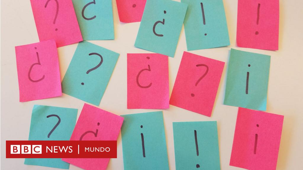 Por Qué El Español Es El único Idioma Que Utiliza Signos De Interrogación Y Admiración Dobles Bbc News Mundo