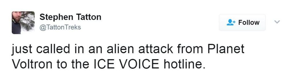 Tweet reads: Just called in an alien attack from Planet Voltron to the ICE VOICE hotline