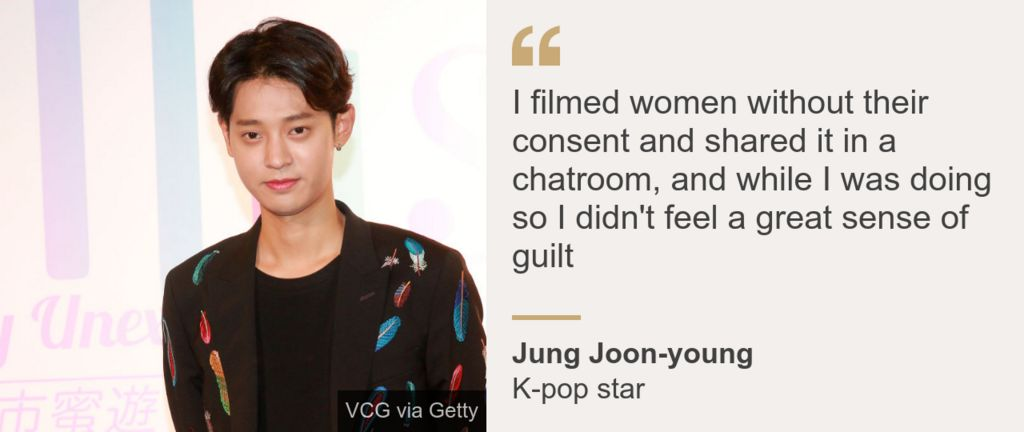 """""""I filmed women without their consent and shared it in a chatroom, and while I was doing so I didn't feel a great sense of guilt"""", K-pop star Jung Joon-young said"""